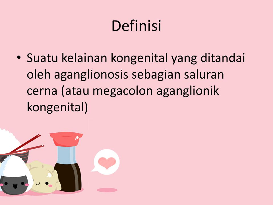 Definisi Suatu kelainan kongenital yang ditandai oleh aganglionosis sebagian saluran cerna (atau megacolon aganglionik kongenital)