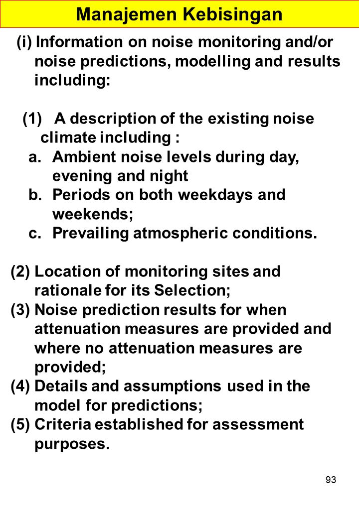 Manajemen Kebisingan (i) Information on noise monitoring and/or noise predictions, modelling and results including: