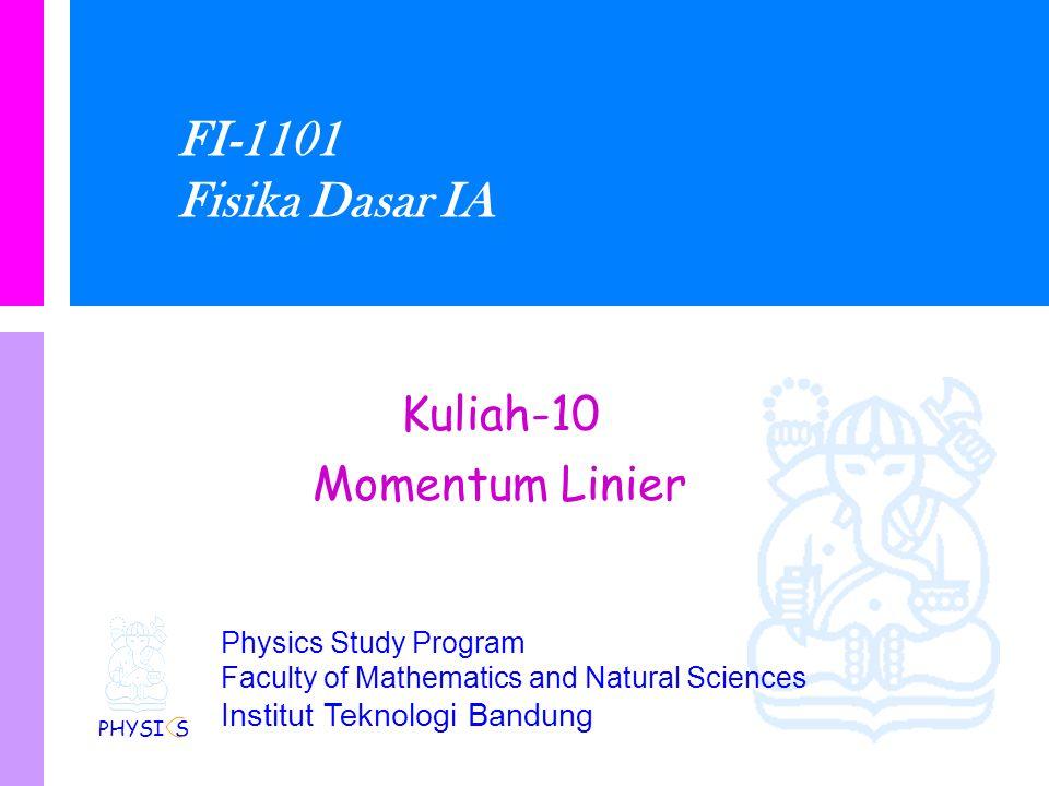 FI-1101 Fisika Dasar IA Kuliah-10 Momentum Linier PHYSI S