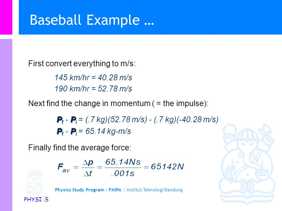 Baseball Example … First convert everything to m/s:
