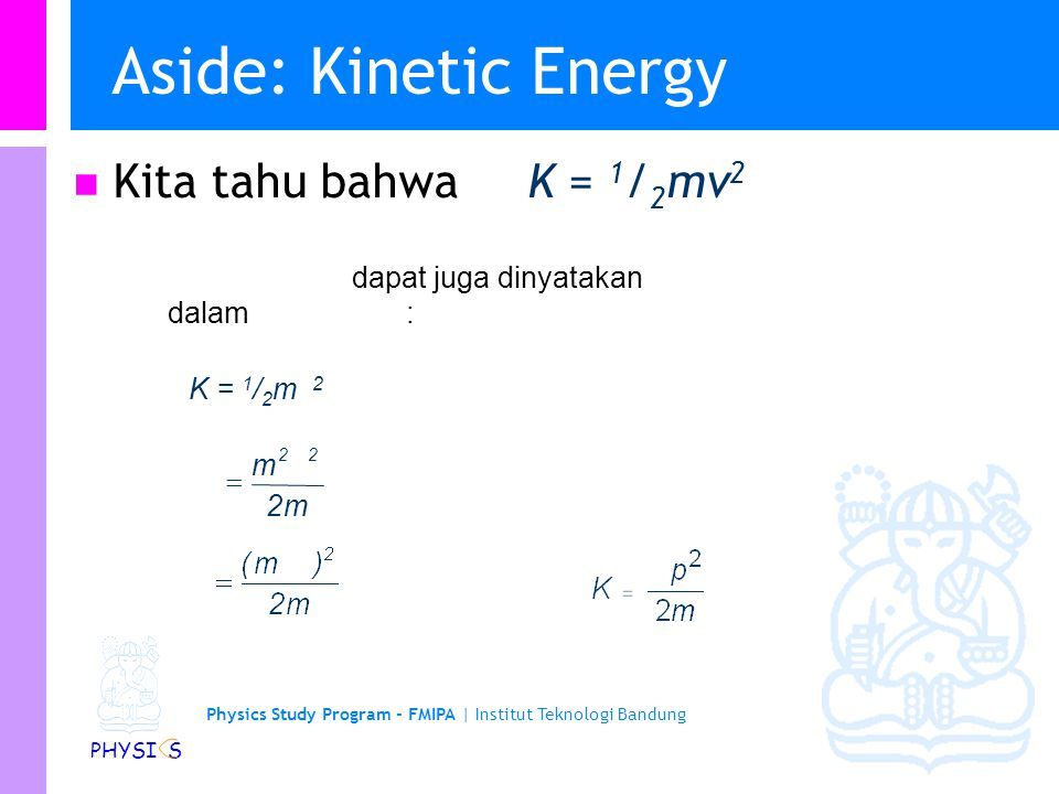 Aside: Kinetic Energy Kita tahu bahwa K = 1/2mv2
