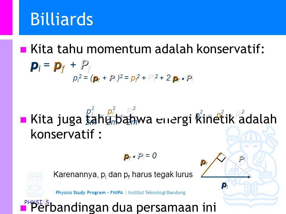 Billiards Kita tahu momentum adalah konservatif: pi = pf + Pf