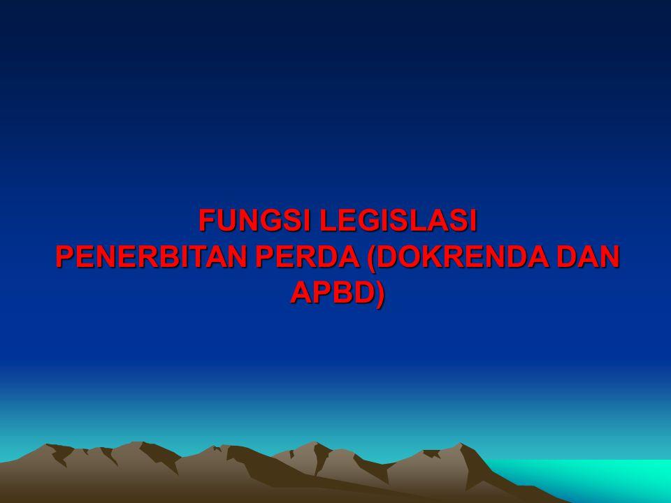 FUNGSI LEGISLASI PENERBITAN PERDA (DOKRENDA DAN APBD)