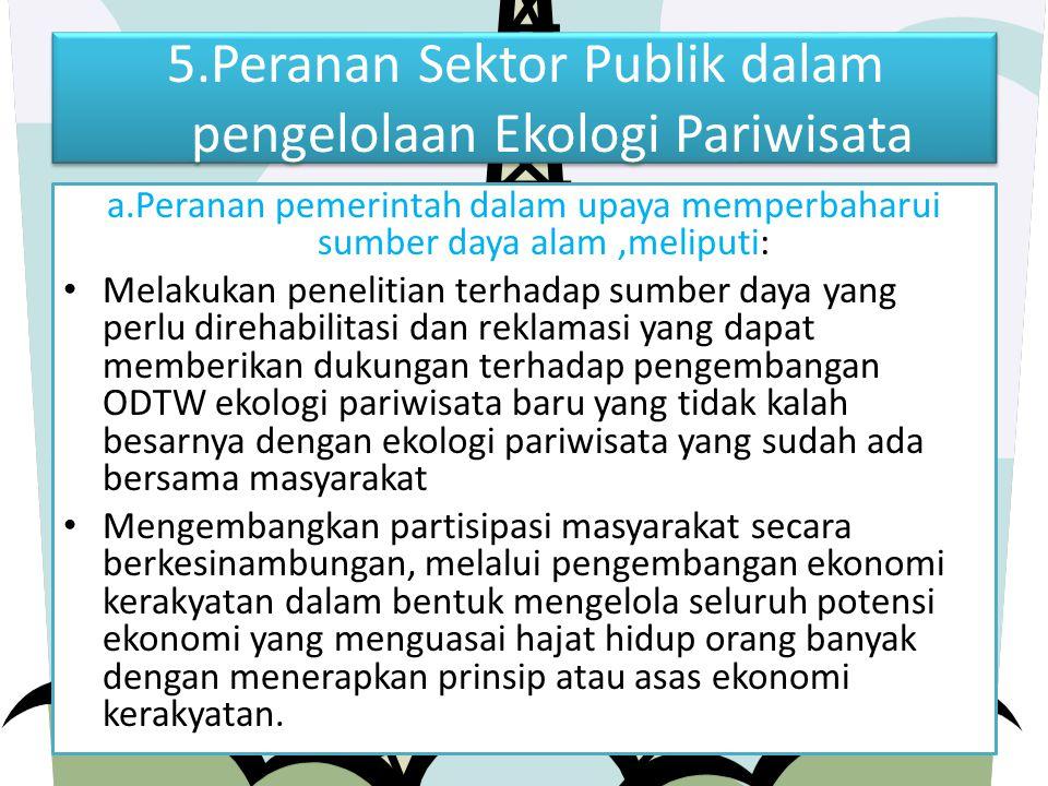 5.Peranan Sektor Publik dalam pengelolaan Ekologi Pariwisata