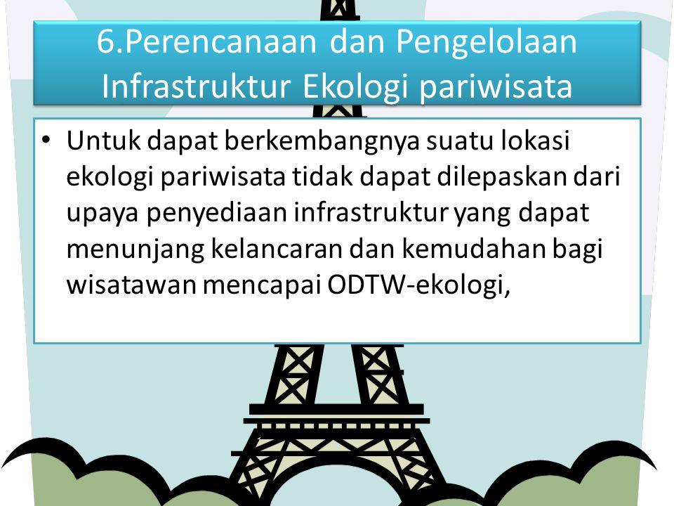 6.Perencanaan dan Pengelolaan Infrastruktur Ekologi pariwisata