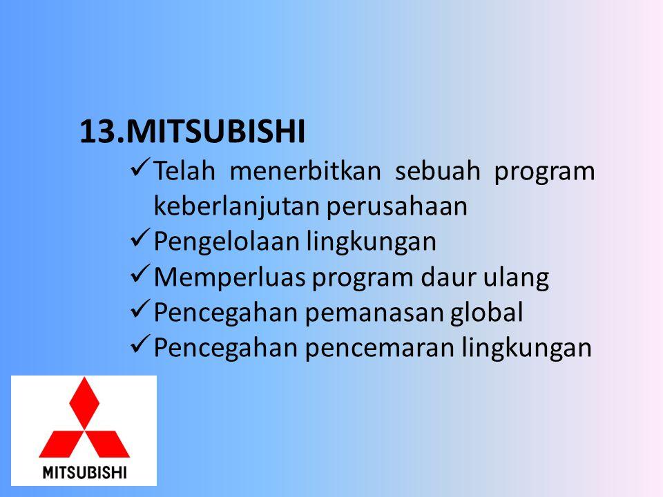 13.MITSUBISHI Telah menerbitkan sebuah program keberlanjutan perusahaan. Pengelolaan lingkungan. Memperluas program daur ulang.