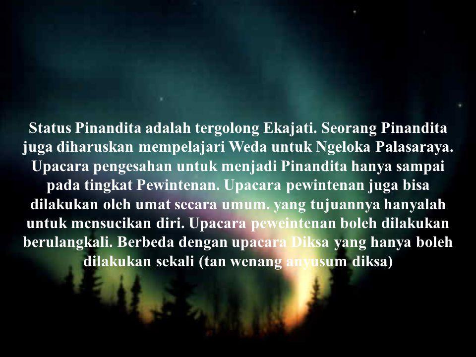 Status Pinandita adalah tergolong Ekajati