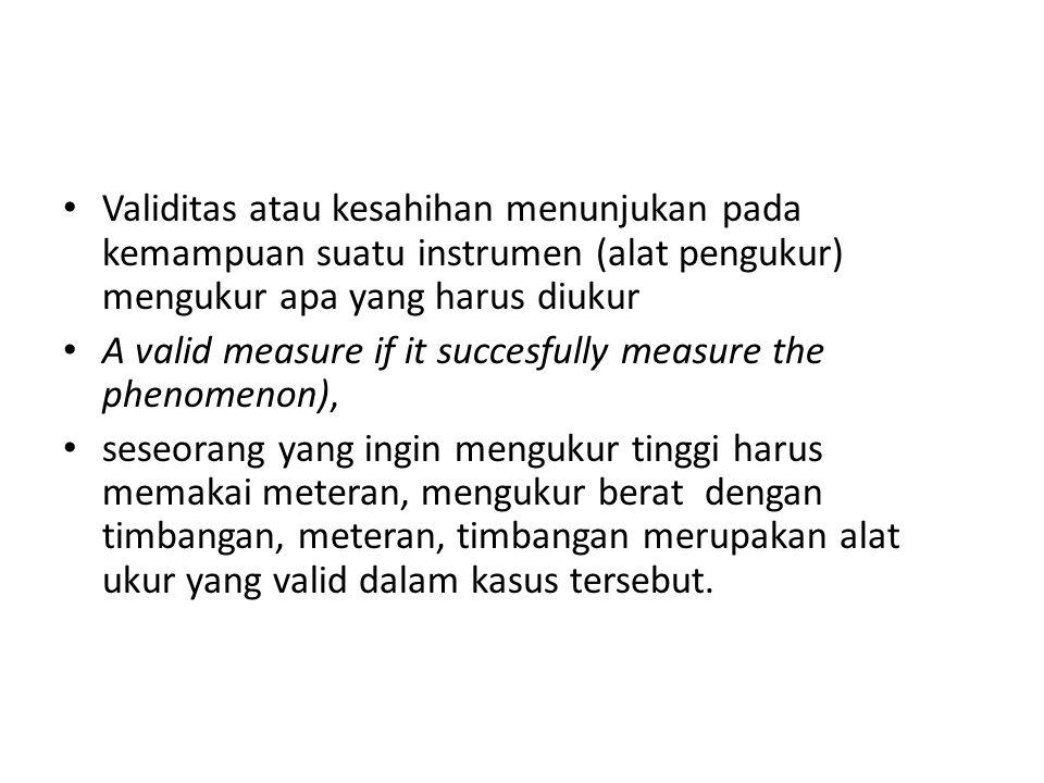 Validitas atau kesahihan menunjukan pada kemampuan suatu instrumen (alat pengukur) mengukur apa yang harus diukur