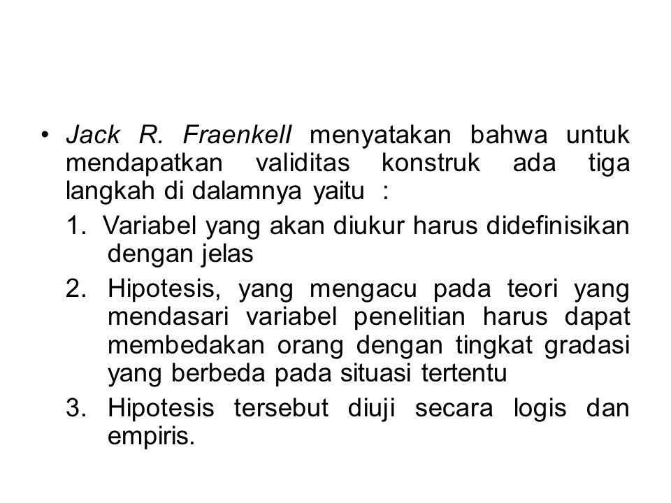 Jack R. FraenkelI menyatakan bahwa untuk mendapatkan validitas konstruk ada tiga langkah di dalamnya yaitu :