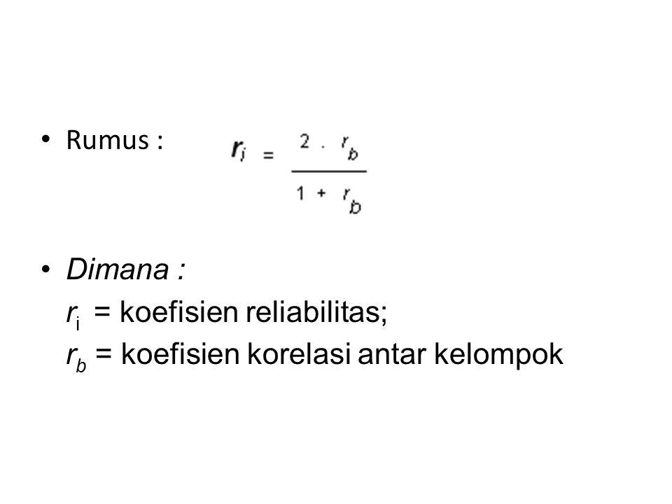 Rumus : Dimana : ri = koefisien reliabilitas; rb = koefisien korelasi antar kelompok