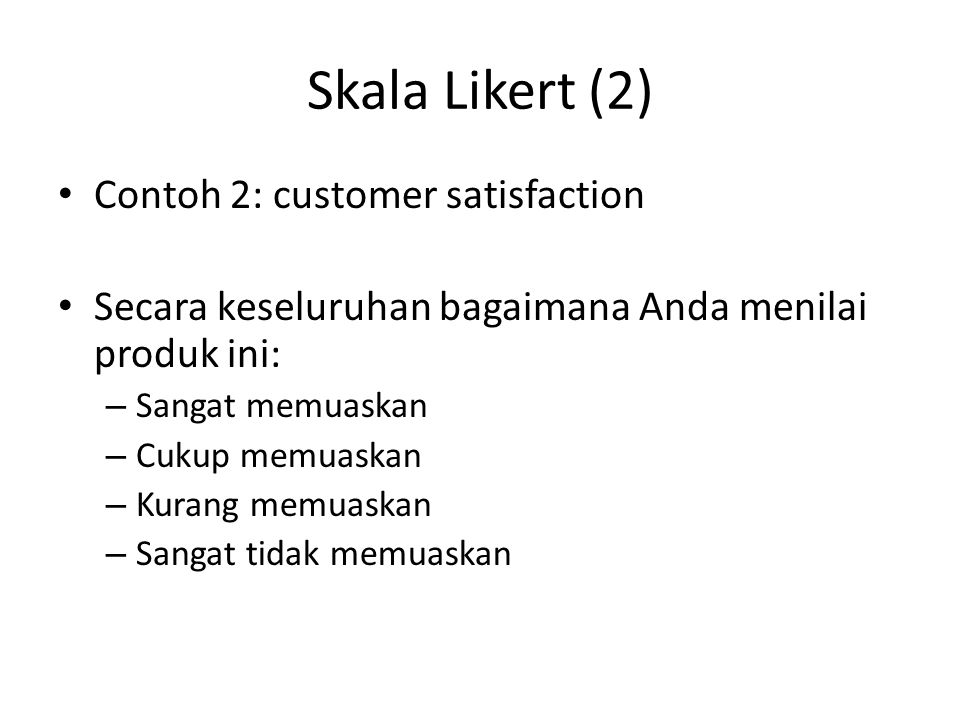 Skala Likert (2) Contoh 2: customer satisfaction