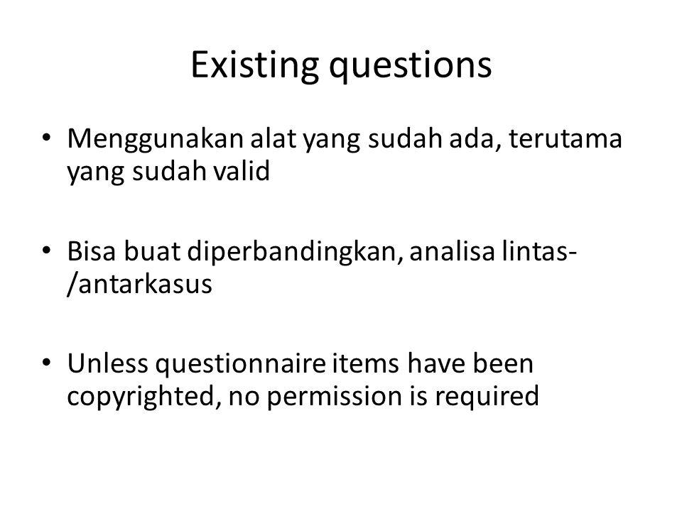 Existing questions Menggunakan alat yang sudah ada, terutama yang sudah valid. Bisa buat diperbandingkan, analisa lintas-/antarkasus.