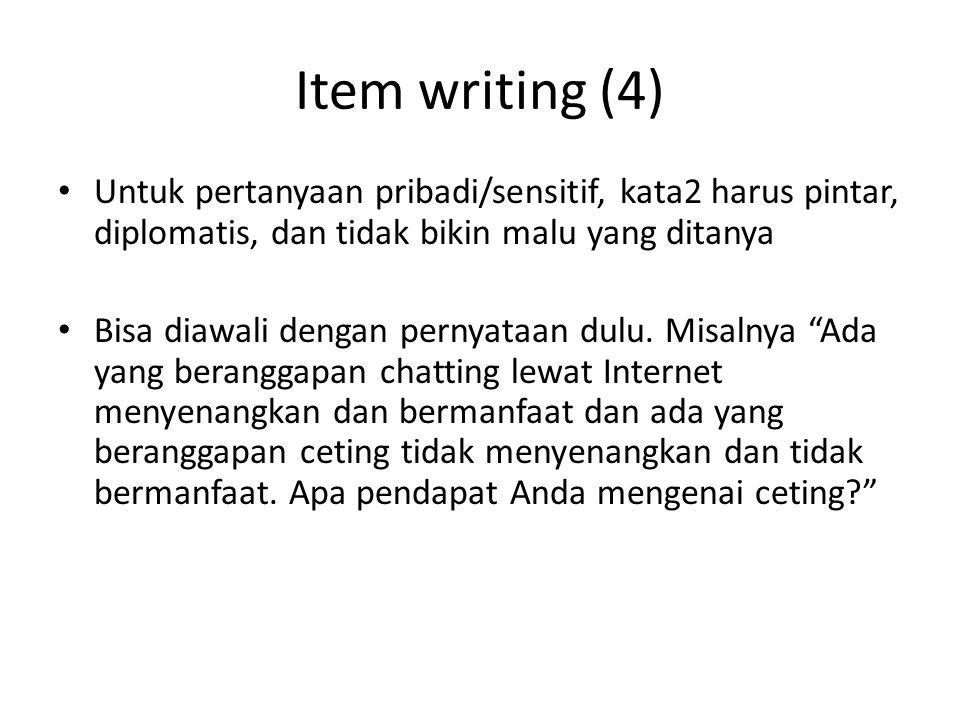 Item writing (4) Untuk pertanyaan pribadi/sensitif, kata2 harus pintar, diplomatis, dan tidak bikin malu yang ditanya.