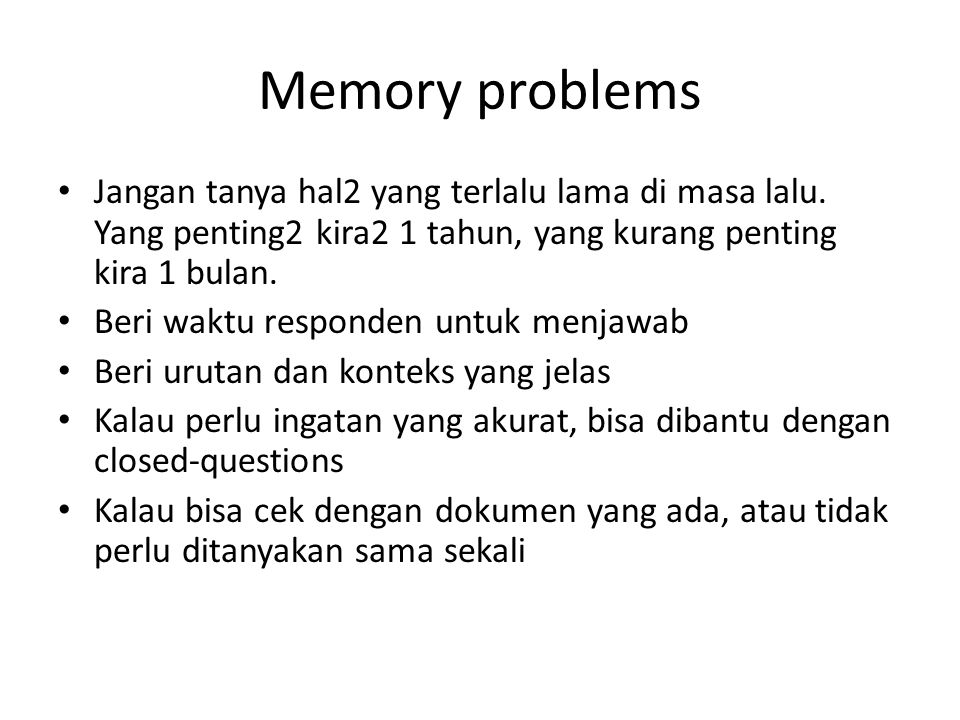 Memory problems Jangan tanya hal2 yang terlalu lama di masa lalu. Yang penting2 kira2 1 tahun, yang kurang penting kira 1 bulan.