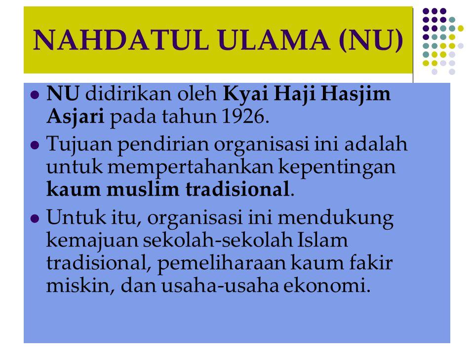 NAHDATUL ULAMA (NU) NU didirikan oleh Kyai Haji Hasjim Asjari pada tahun 1926.