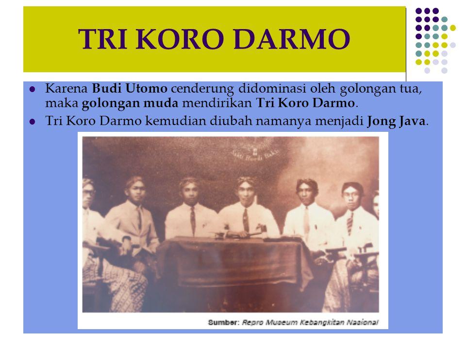 TRI KORO DARMO Karena Budi Utomo cenderung didominasi oleh golongan tua, maka golongan muda mendirikan Tri Koro Darmo.