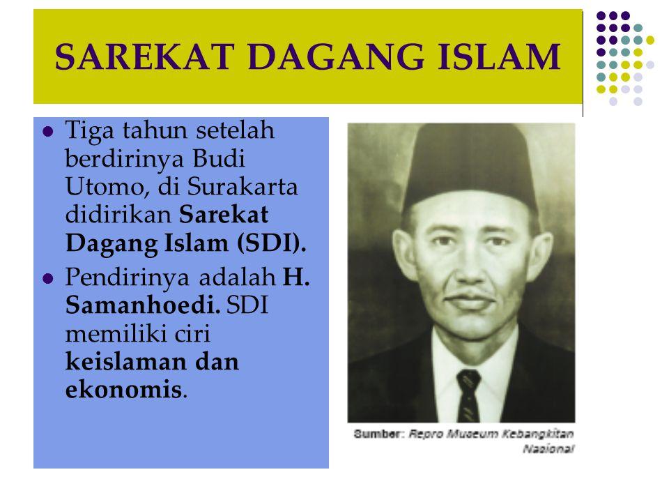 SAREKAT DAGANG ISLAM Tiga tahun setelah berdirinya Budi Utomo, di Surakarta didirikan Sarekat Dagang Islam (SDI).