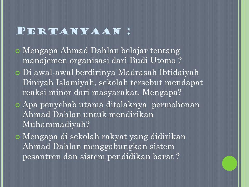Pertanyaan : Mengapa Ahmad Dahlan belajar tentang manajemen organisasi dari Budi Utomo