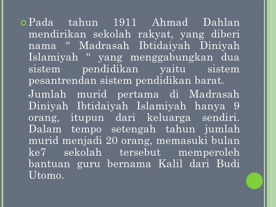 Pada tahun 1911 Ahmad Dahlan mendirikan sekolah rakyat, yang diberi nama Madrasah Ibtidaiyah Diniyah Islamiyah yang menggabungkan dua sistem pendidikan yaitu sistem pesantrendan sistem pendidikan barat.