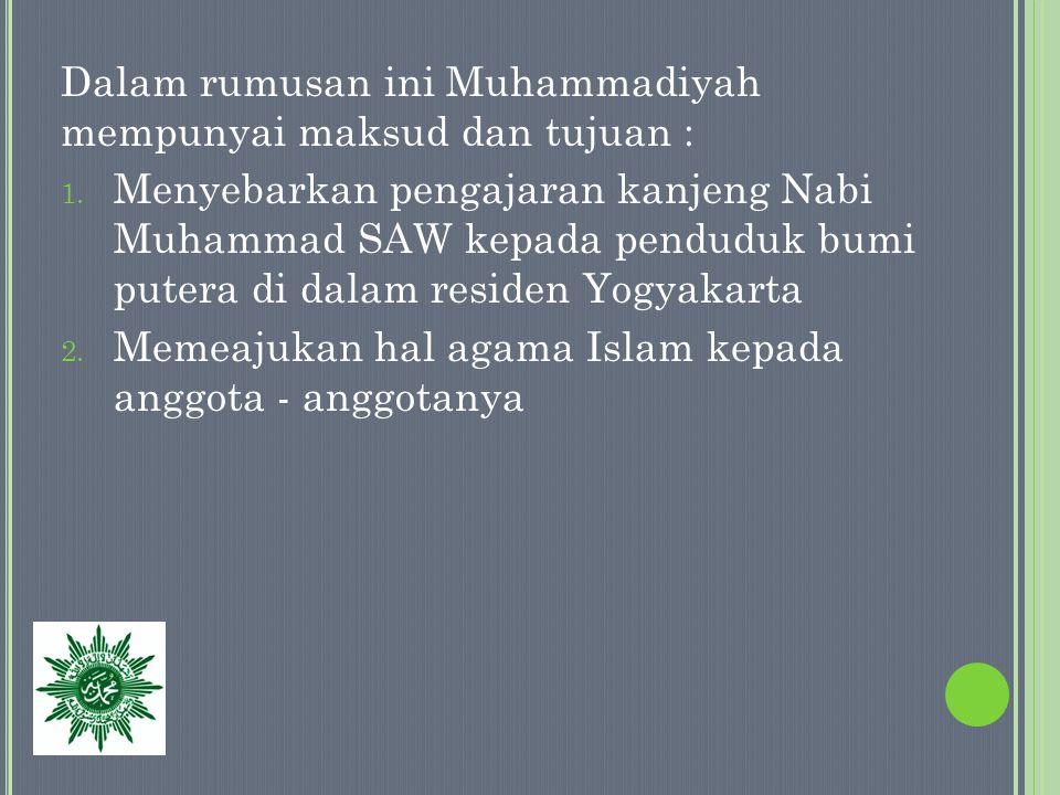 Dalam rumusan ini Muhammadiyah mempunyai maksud dan tujuan :