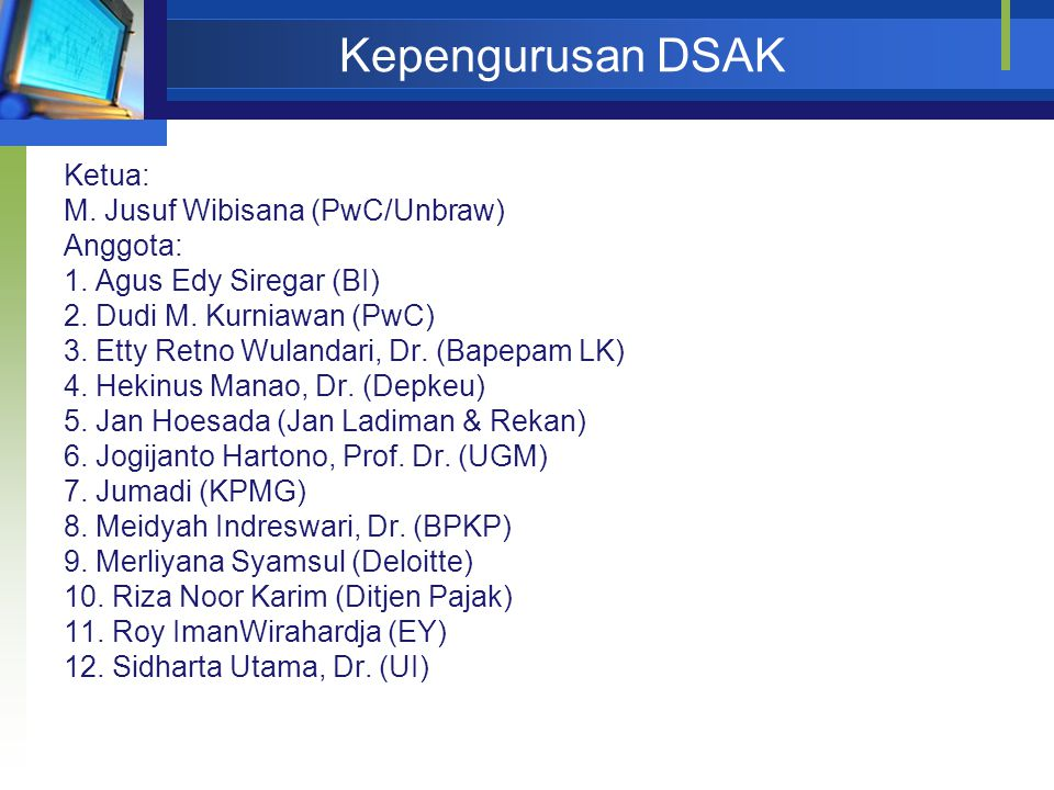 Kepengurusan DSAK Ketua: M. Jusuf Wibisana (PwC/Unbraw) Anggota: