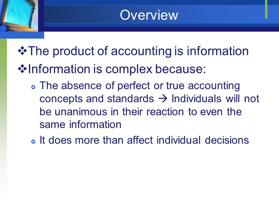 Overview The product of accounting is information