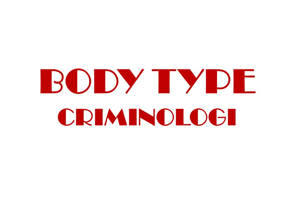 BODY TYPE CRIMINOLOGI