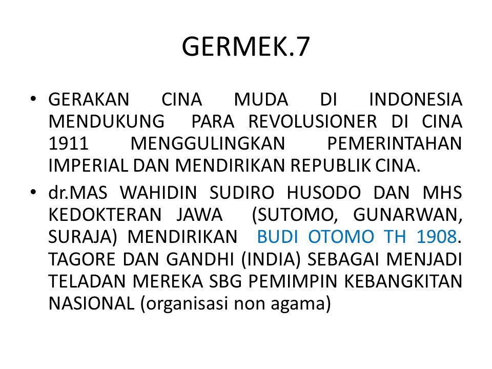 GERMEK.7 GERAKAN CINA MUDA DI INDONESIA MENDUKUNG PARA REVOLUSIONER DI CINA 1911 MENGGULINGKAN PEMERINTAHAN IMPERIAL DAN MENDIRIKAN REPUBLIK CINA.