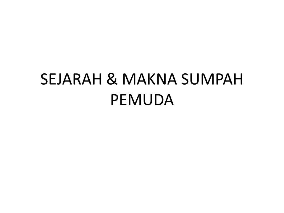 SEJARAH & MAKNA SUMPAH PEMUDA