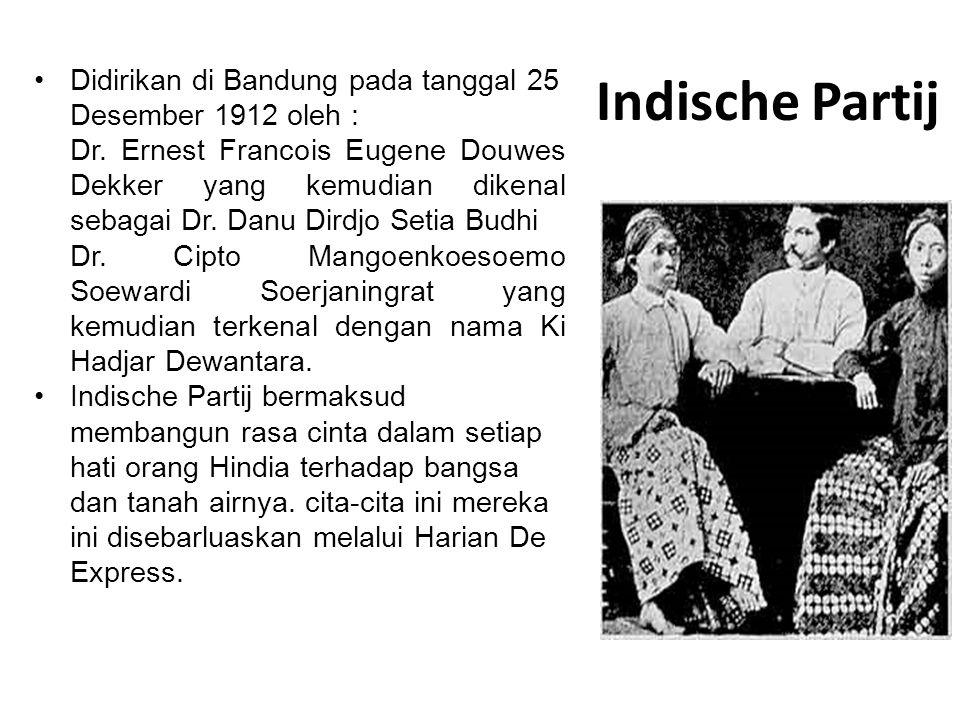Indische Partij Didirikan di Bandung pada tanggal 25 Desember 1912 oleh :