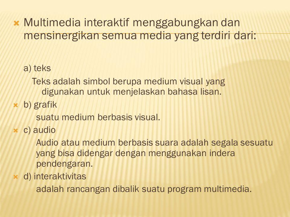 Multimedia interaktif menggabungkan dan mensinergikan semua media yang terdiri dari: