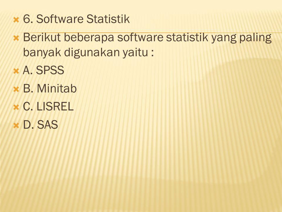 6. Software Statistik Berikut beberapa software statistik yang paling banyak digunakan yaitu : A. SPSS.