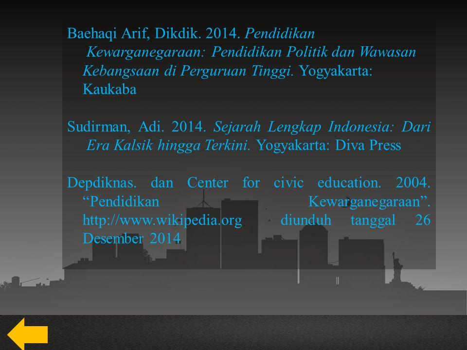 Baehaqi Arif, Dikdik. 2014. Pendidikan Kewarganegaraan: Pendidikan Politik dan Wawasan Kebangsaan di Perguruan Tinggi. Yogyakarta: Kaukaba
