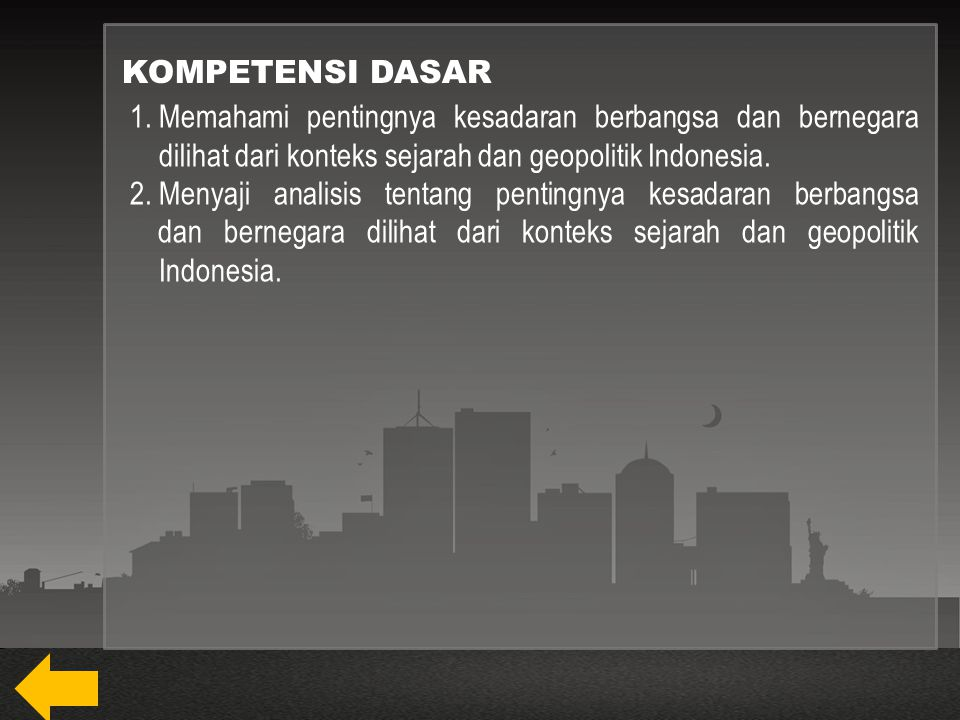 KOMPETENSI DASAR Memahami pentingnya kesadaran berbangsa dan bernegara dilihat dari konteks sejarah dan geopolitik Indonesia.