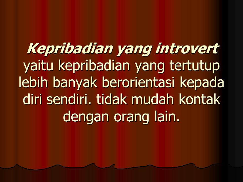 Kepribadian yang introvert yaitu kepribadian yang tertutup lebih banyak berorientasi kepada diri sendiri.