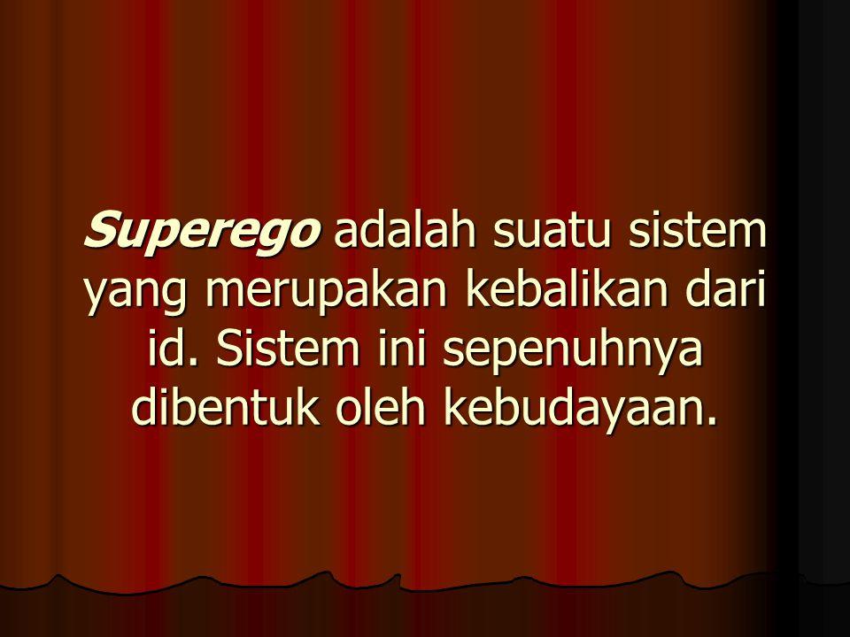 Superego adalah suatu sistem yang merupakan kebalikan dari id