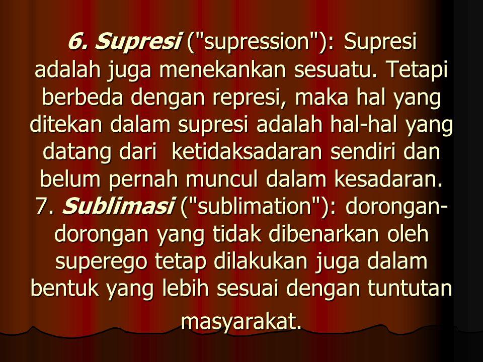 6. Supresi ( supression ): Supresi adalah juga menekankan sesuatu