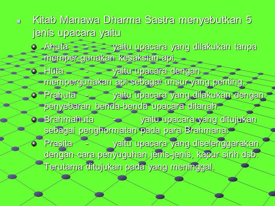 Kitab Manawa Dharma Sastra menyebutkan 5 jenis upacara yaitu