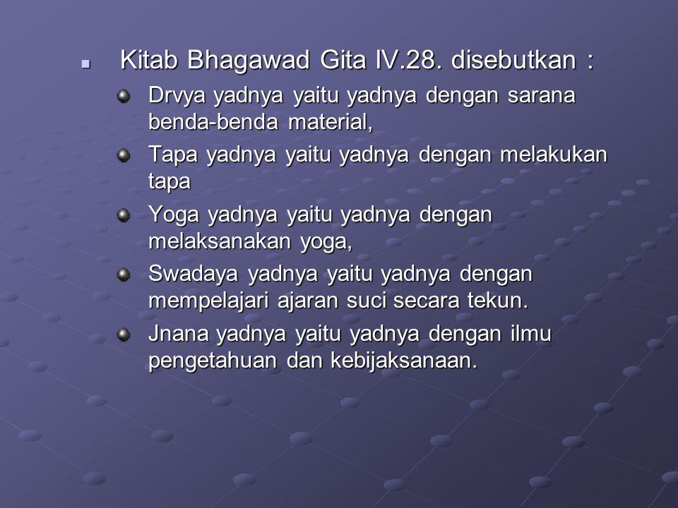 Kitab Bhagawad Gita IV.28. disebutkan :