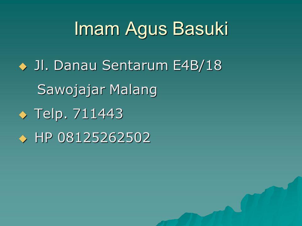 Imam Agus Basuki Jl. Danau Sentarum E4B/18 Sawojajar Malang