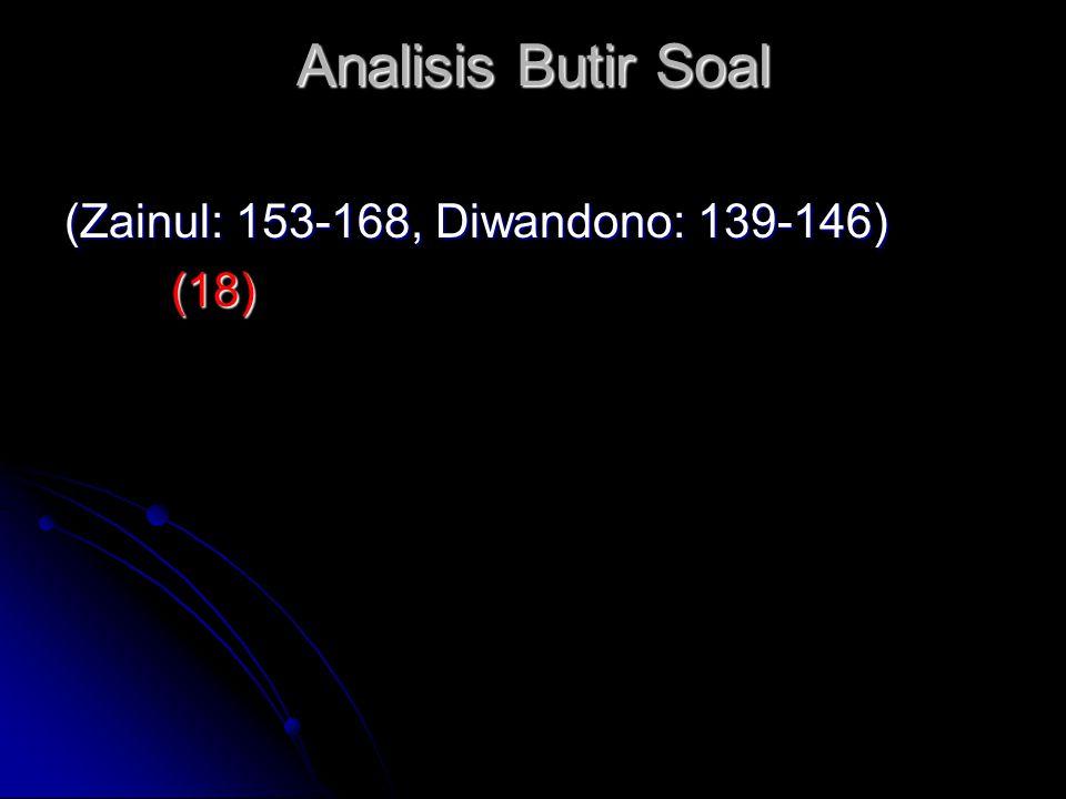 Analisis Butir Soal (Zainul: 153-168, Diwandono: 139-146) (18)