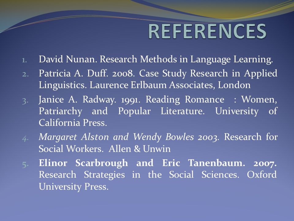 REFERENCES David Nunan. Research Methods in Language Learning.