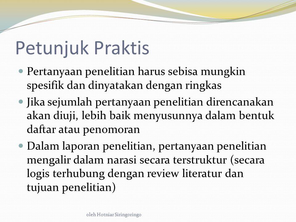Petunjuk Praktis Pertanyaan penelitian harus sebisa mungkin spesifik dan dinyatakan dengan ringkas.