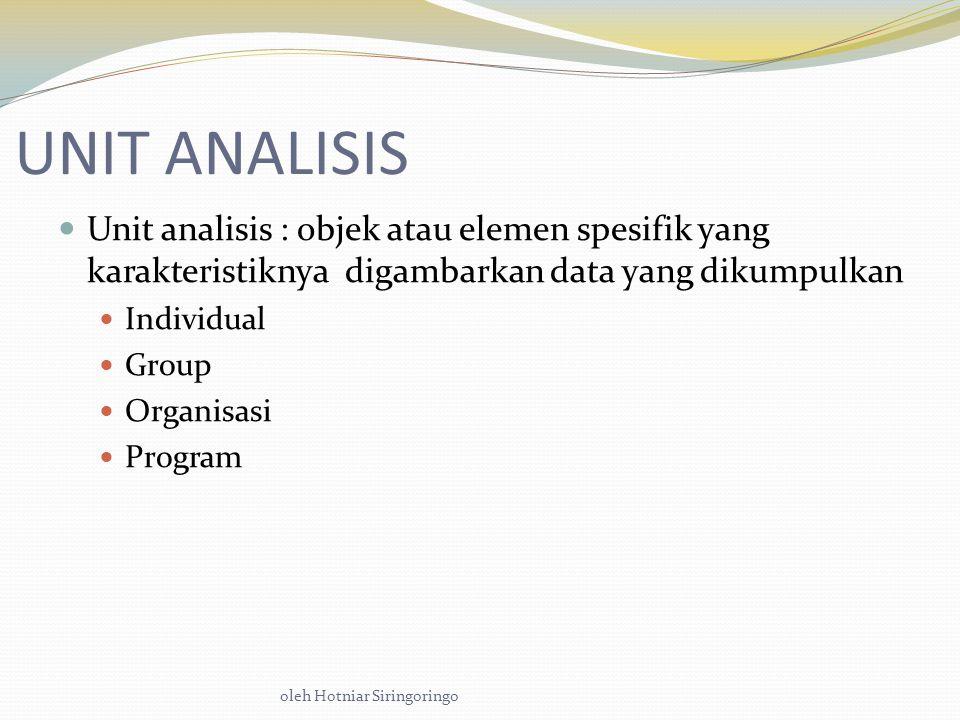 UNIT ANALISIS Unit analisis : objek atau elemen spesifik yang karakteristiknya digambarkan data yang dikumpulkan.
