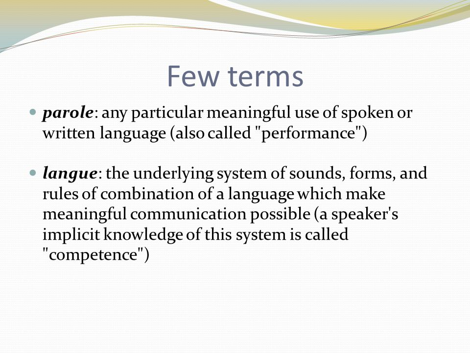 Few terms parole: any particular meaningful use of spoken or written language (also called performance )