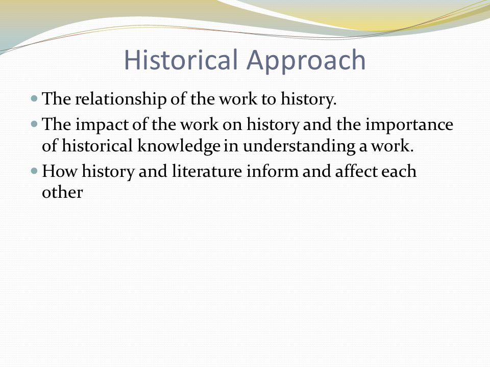 Historical Approach The relationship of the work to history.