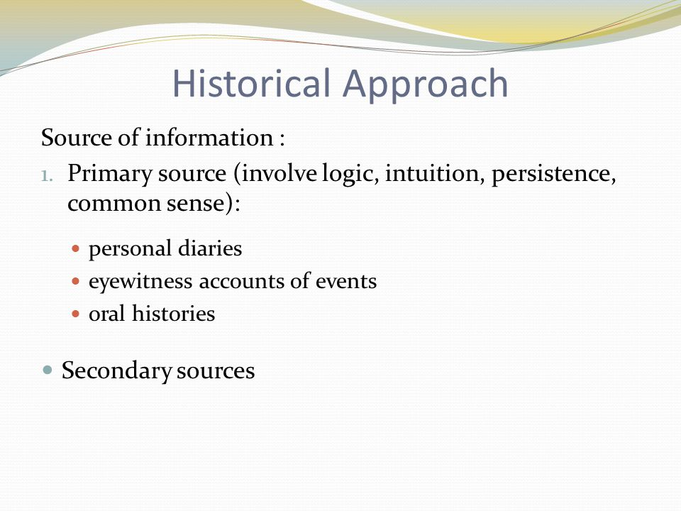 Historical Approach Source of information :