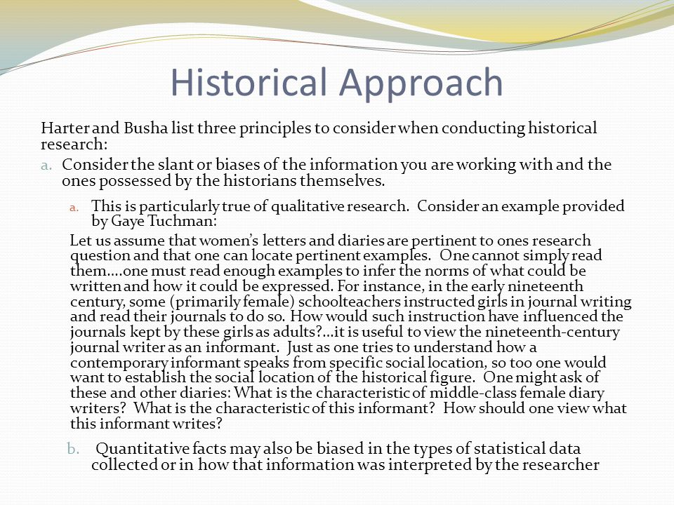 Historical Approach Harter and Busha list three principles to consider when conducting historical research: