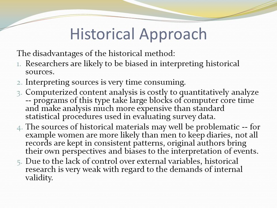 Historical Approach The disadvantages of the historical method: