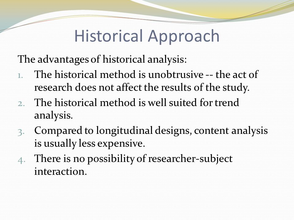 Historical Approach The advantages of historical analysis: